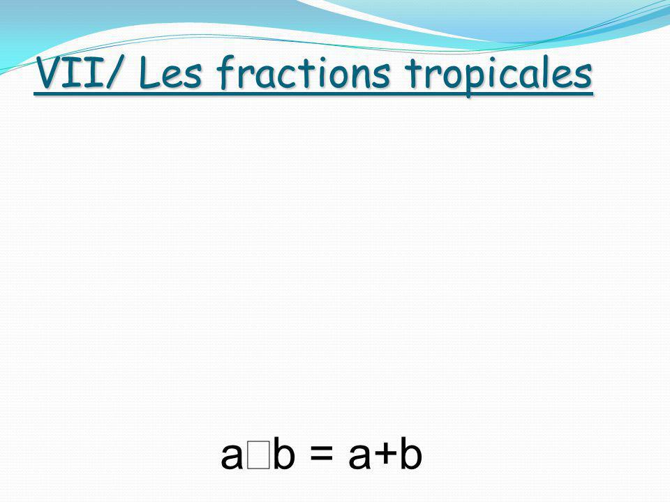 VII/ Les fractions tropicales