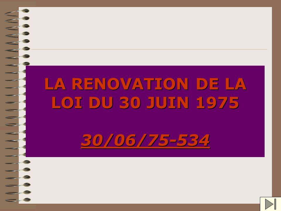 LA RENOVATION DE LA LOI DU 30 JUIN 1975