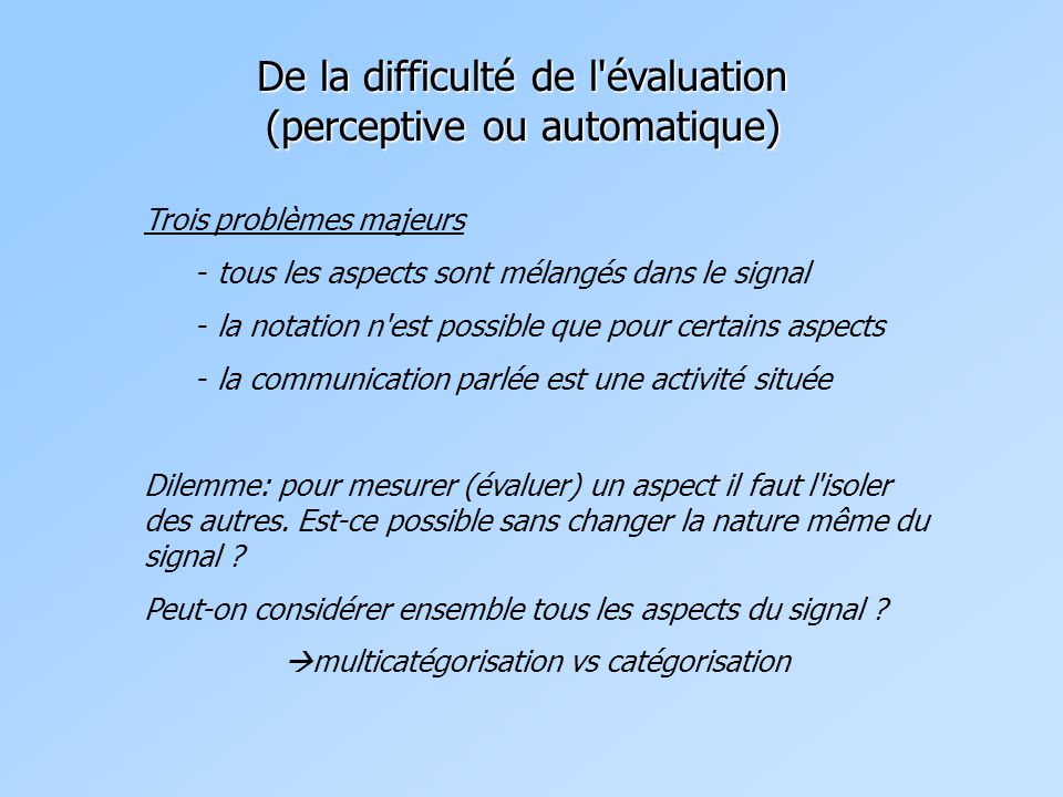 De la difficulté de l évaluation (perceptive ou automatique)
