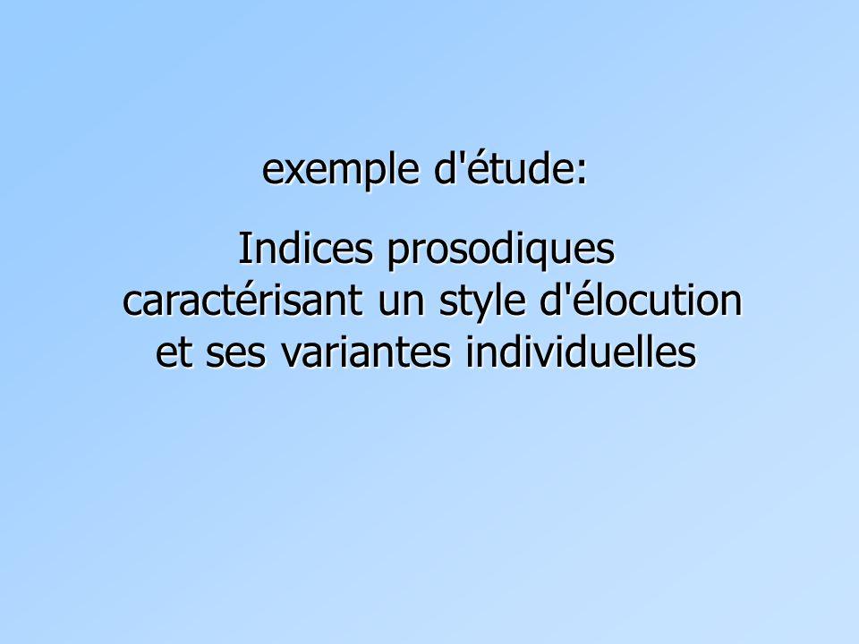 exemple d étude: Indices prosodiques caractérisant un style d élocution et ses variantes individuelles.