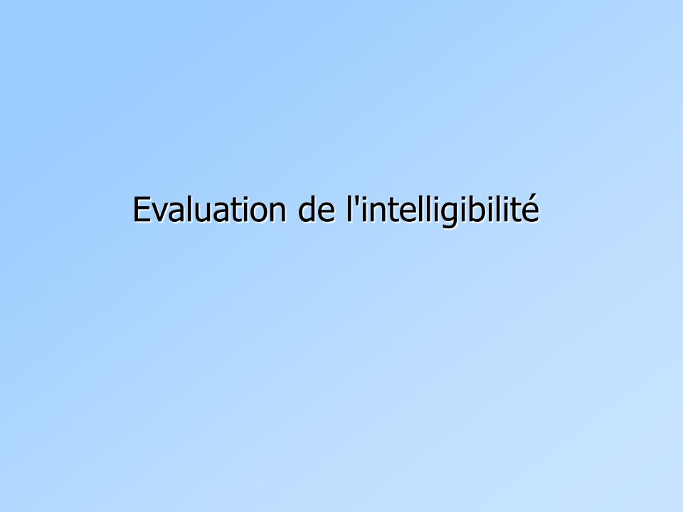 Evaluation de l intelligibilité