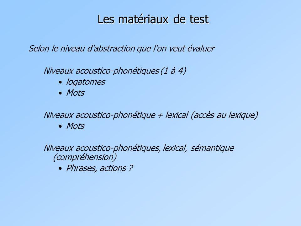 Les matériaux de test Selon le niveau d abstraction que l on veut évaluer. Niveaux acoustico-phonétiques (1 à 4)