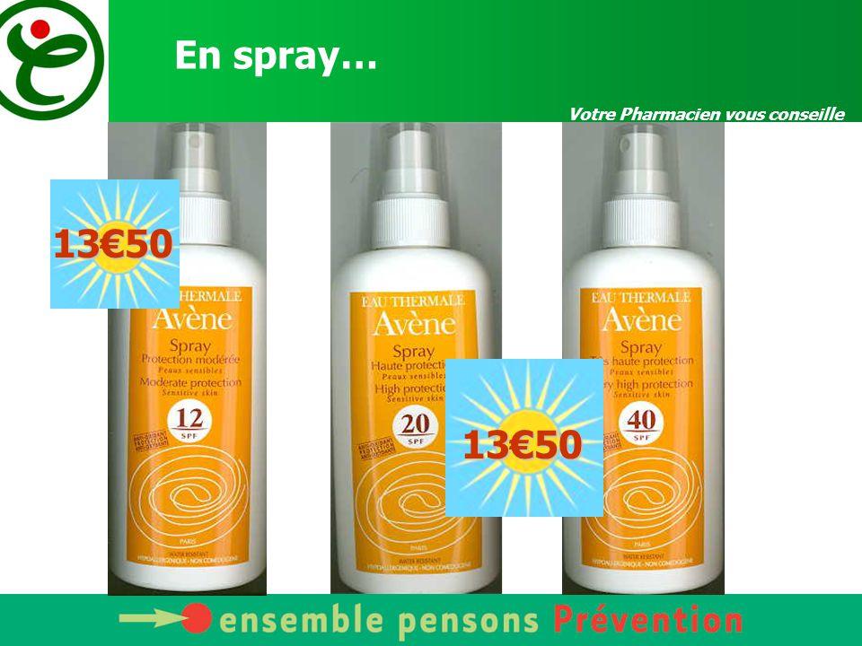En spray… Votre Pharmacien vous conseille 13€50 13€50