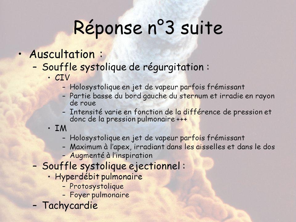 Réponse n°3 suite Auscultation : Souffle systolique de régurgitation :