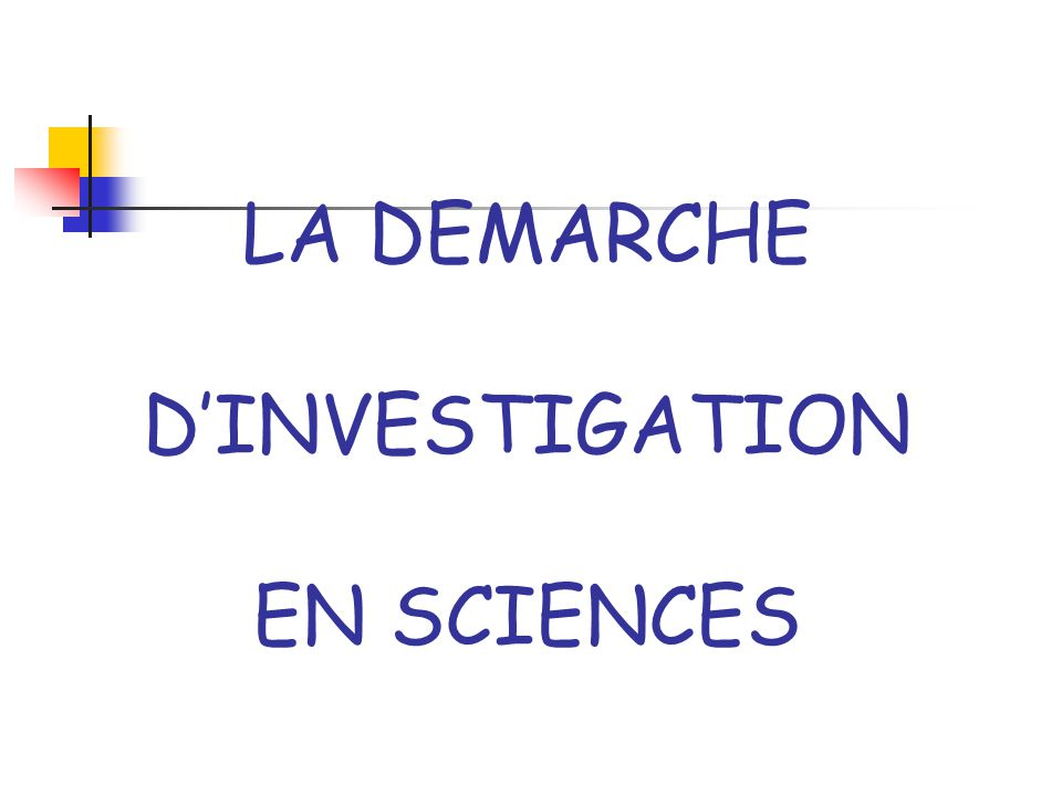 LA DEMARCHE D'INVESTIGATION EN SCIENCES