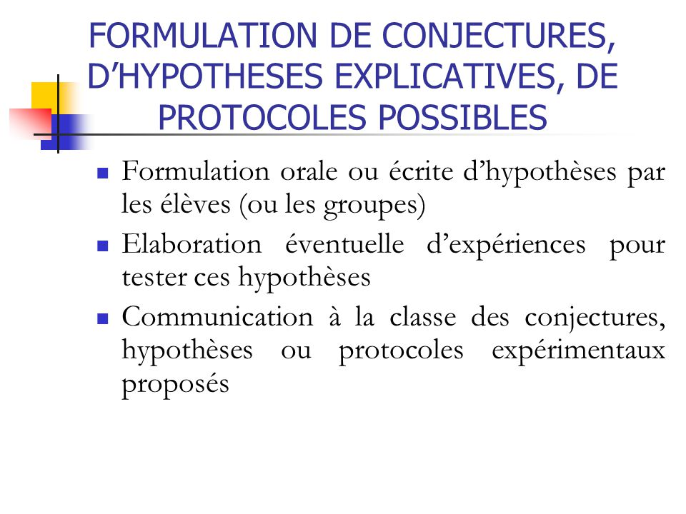 FORMULATION DE CONJECTURES, D'HYPOTHESES EXPLICATIVES, DE PROTOCOLES POSSIBLES