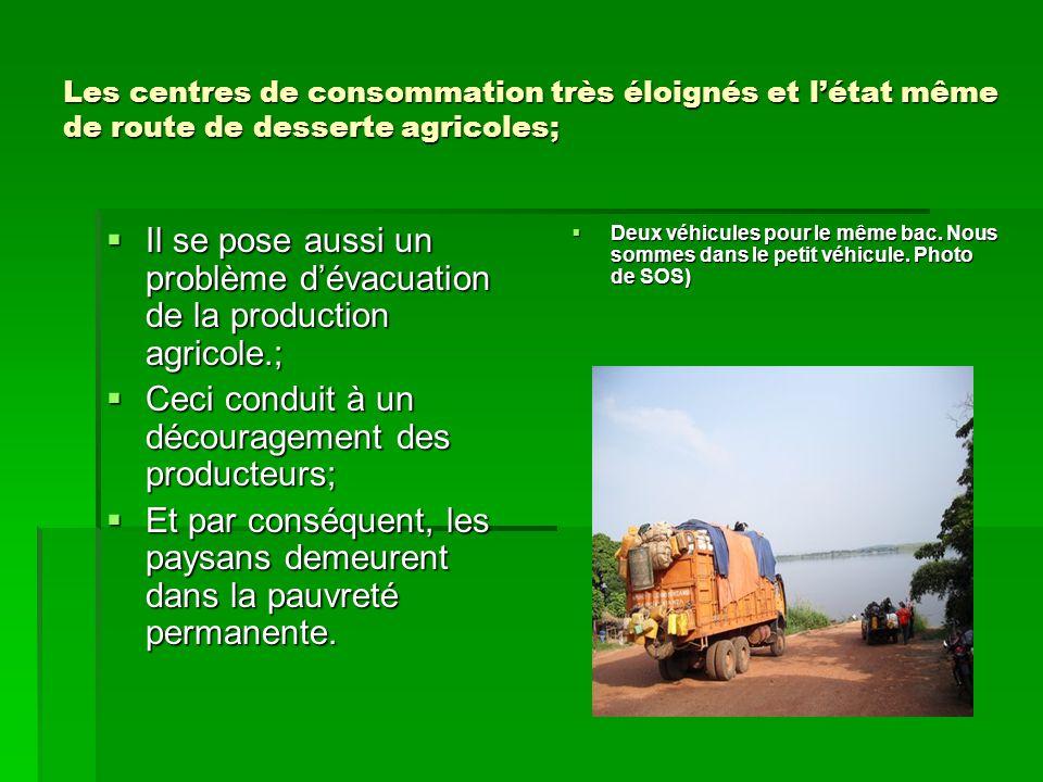 Il se pose aussi un problème d'évacuation de la production agricole.;