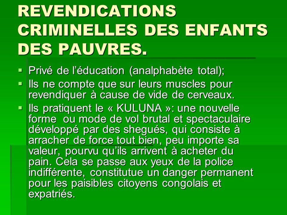 REVENDICATIONS CRIMINELLES DES ENFANTS DES PAUVRES.