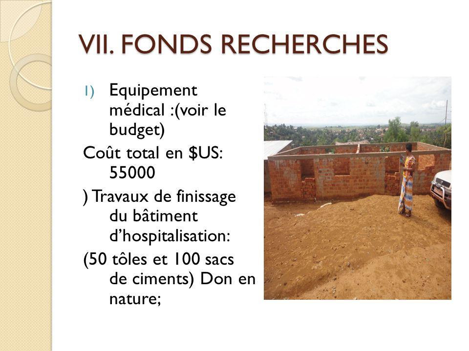 VII. FONDS RECHERCHES Equipement médical :(voir le budget)