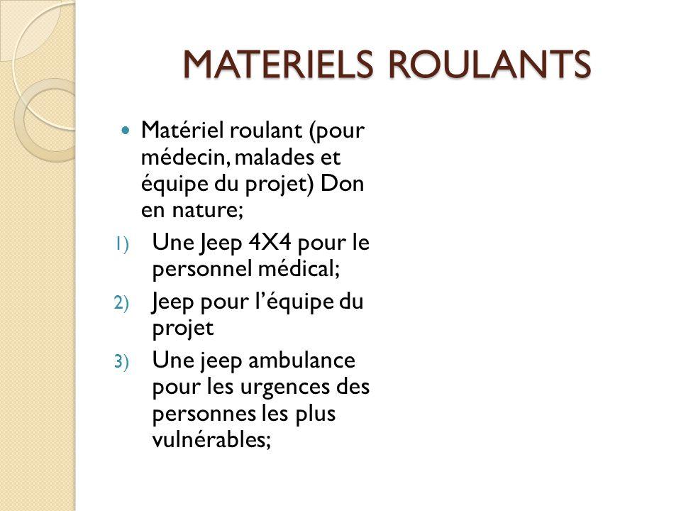 MATERIELS ROULANTS Matériel roulant (pour médecin, malades et équipe du projet) Don en nature; Une Jeep 4X4 pour le personnel médical;