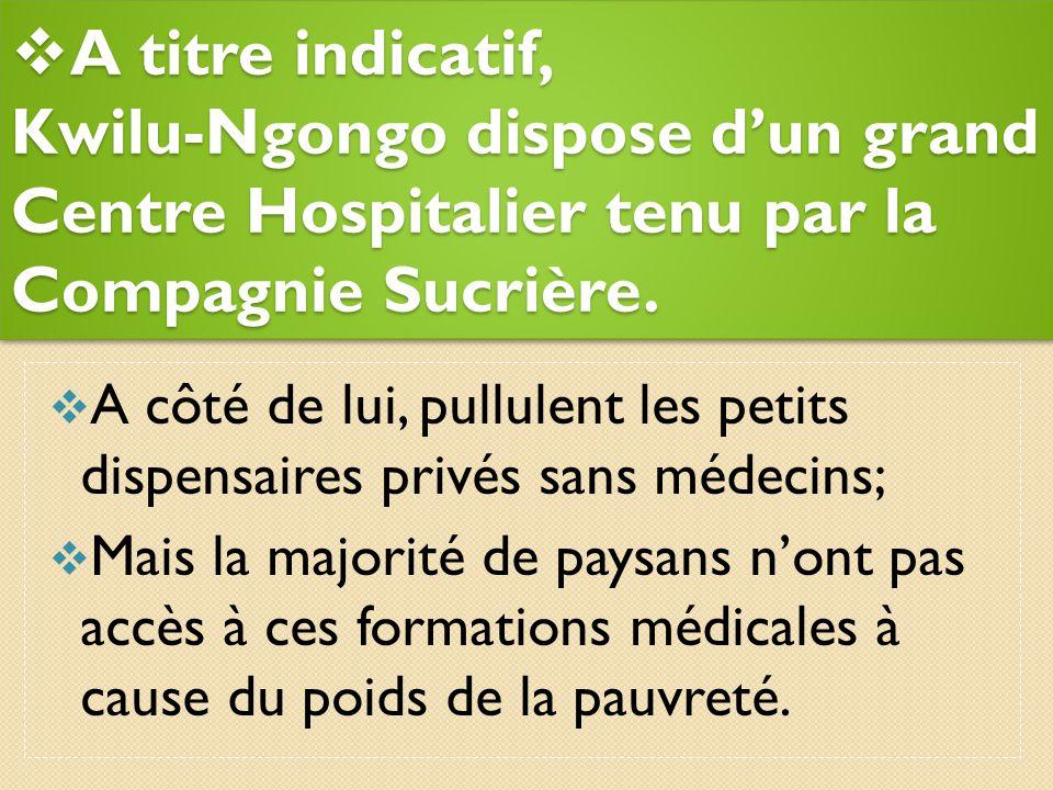 A titre indicatif, Kwilu-Ngongo dispose d'un grand Centre Hospitalier tenu par la Compagnie Sucrière.