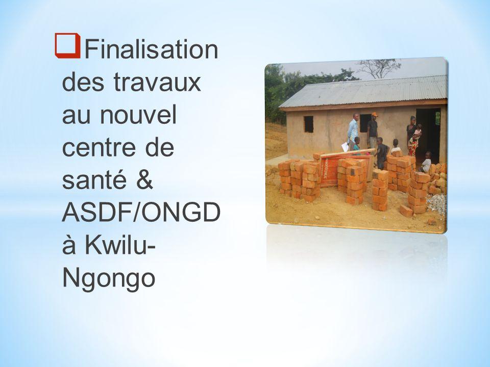 Finalisation des travaux au nouvel centre de santé & ASDF/ONGD à Kwilu- Ngongo
