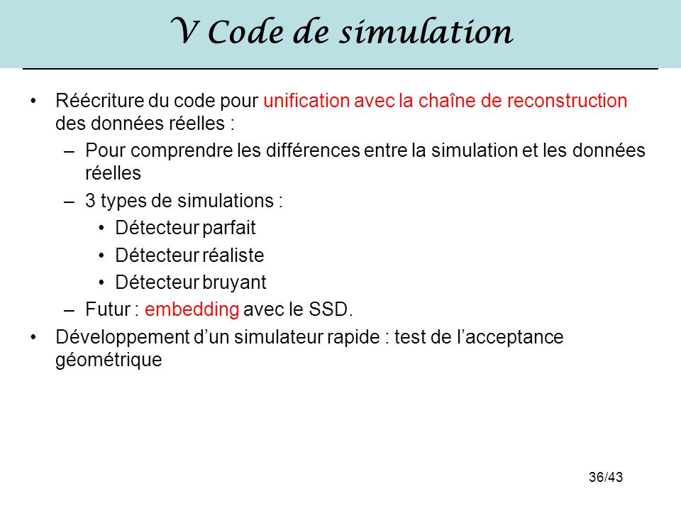 V Code de simulation Réécriture du code pour unification avec la chaîne de reconstruction des données réelles :