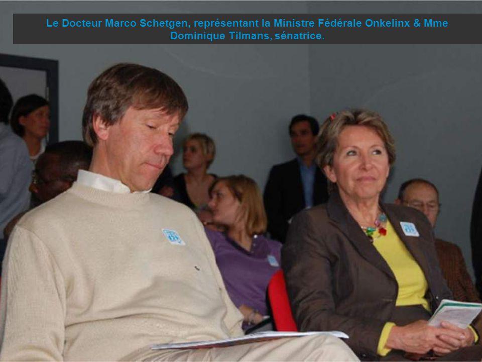 Le Docteur Marco Schetgen, représentant la Ministre Fédérale Onkelinx & Mme Dominique Tilmans, sénatrice.