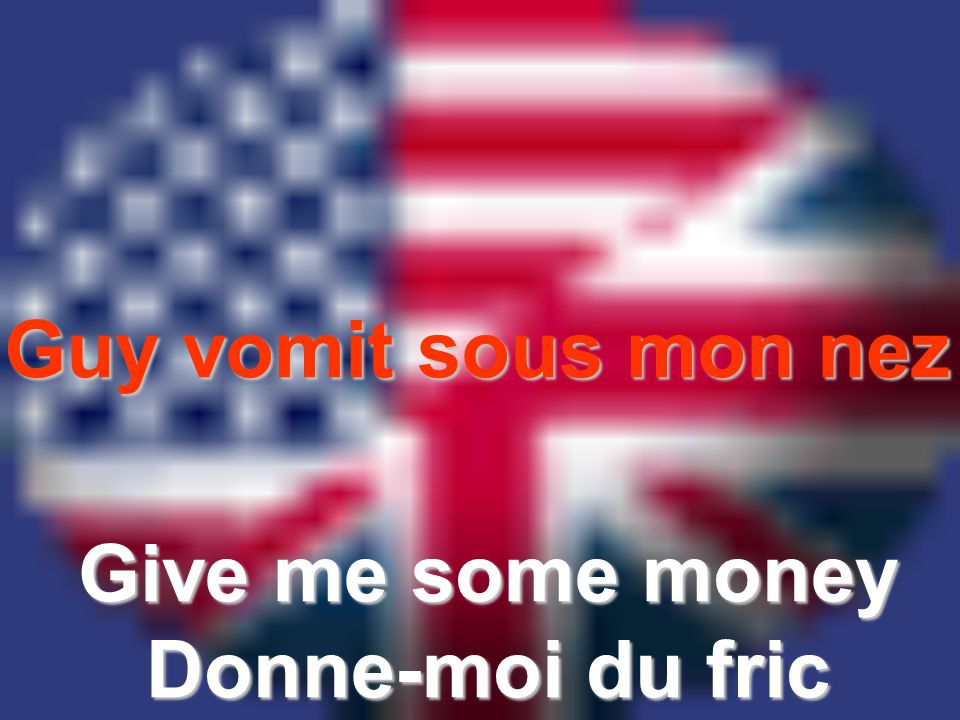 Guy vomit sous mon nez Give me some money Donne-moi du fric