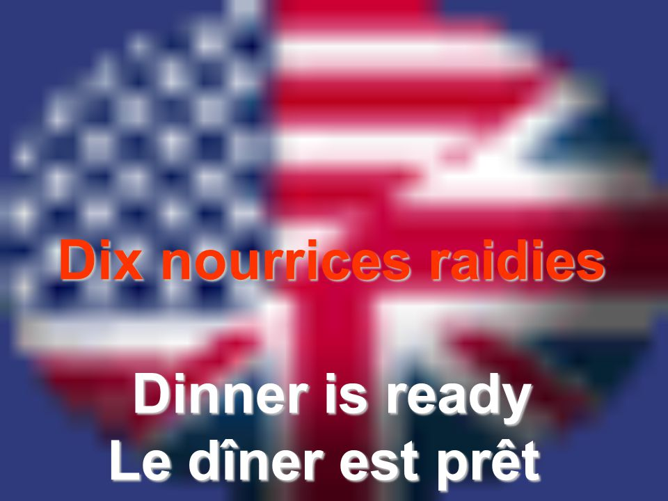Dix nourrices raidies Dinner is ready Le dîner est prêt
