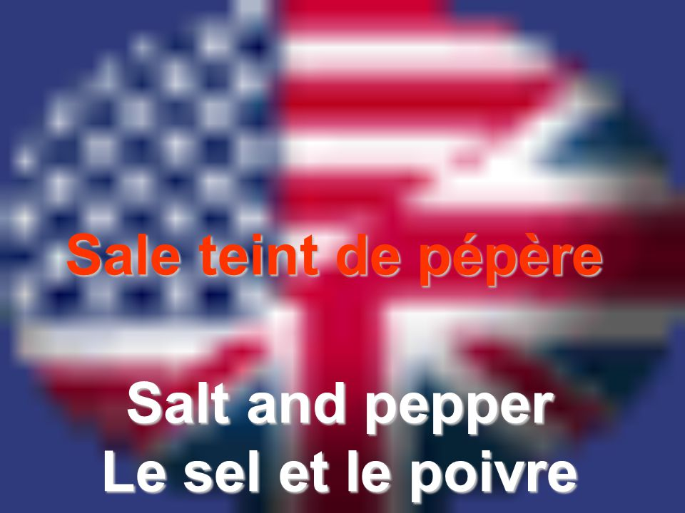 Sale teint de pépère Salt and pepper Le sel et le poivre
