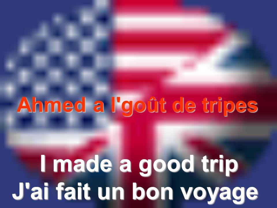 I made a good trip J ai fait un bon voyage