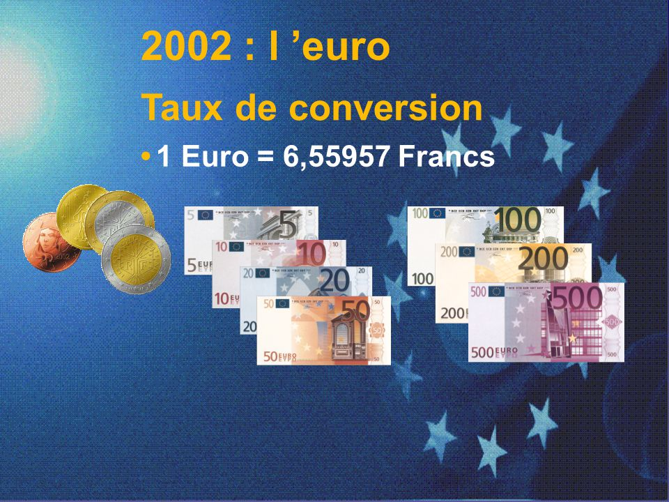 2002 : l 'euro Taux de conversion • 1 Euro = 6,55957 Francs 8