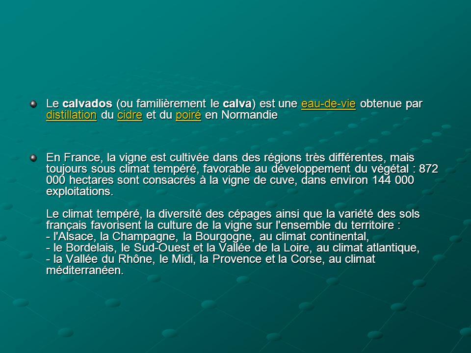 Le calvados (ou familièrement le calva) est une eau-de-vie obtenue par distillation du cidre et du poiré en Normandie