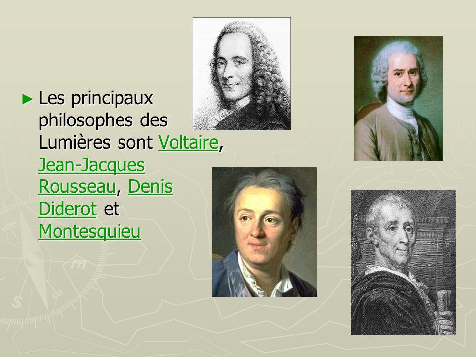 Les principaux philosophes des Lumières sont Voltaire, Jean-Jacques Rousseau, Denis Diderot et Montesquieu