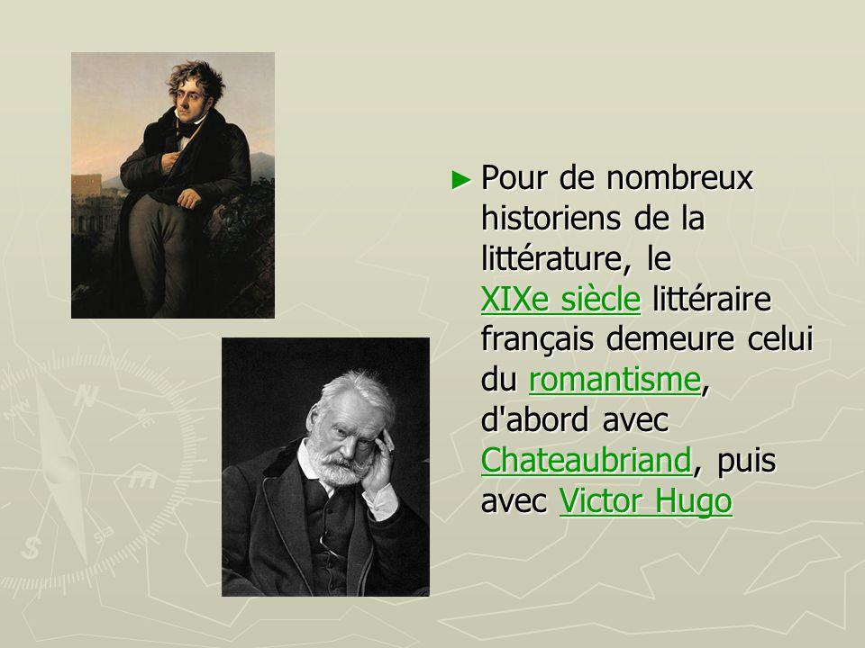 Pour de nombreux historiens de la littérature, le XIXe siècle littéraire français demeure celui du romantisme, d abord avec Chateaubriand, puis avec Victor Hugo