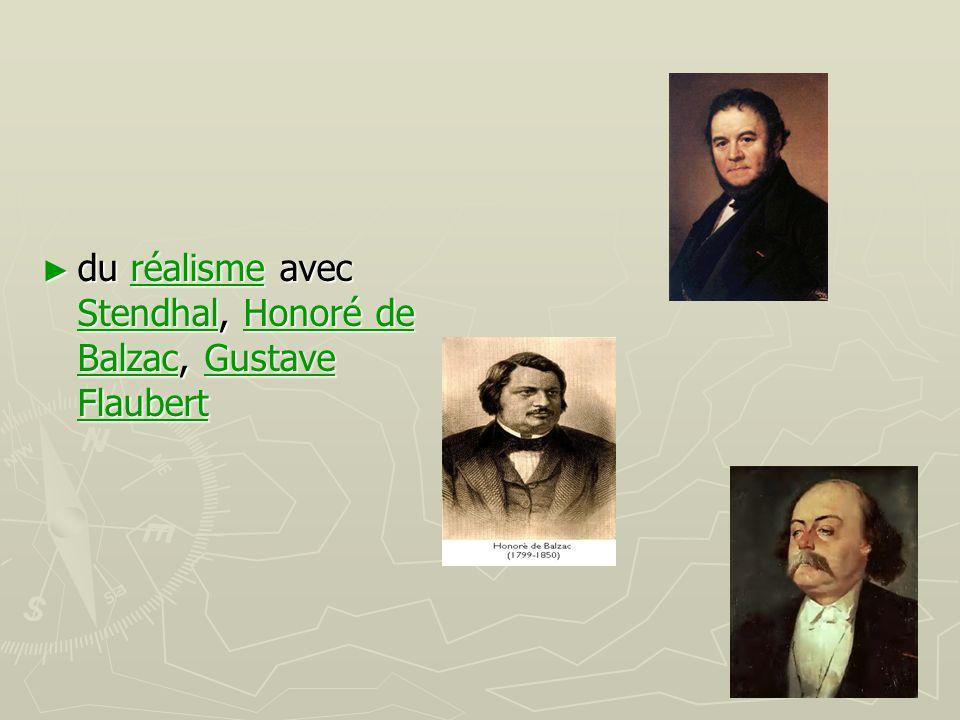 du réalisme avec Stendhal, Honoré de Balzac, Gustave Flaubert