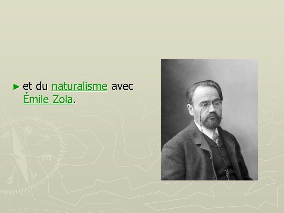 et du naturalisme avec Émile Zola.