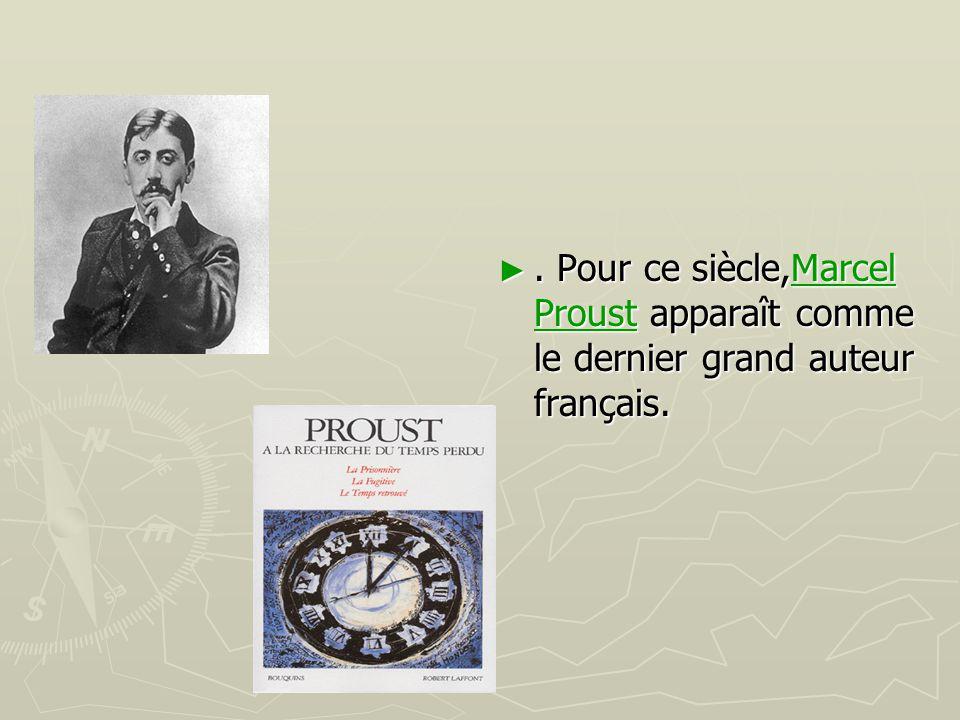 . Pour ce siècle,Marcel Proust apparaît comme le dernier grand auteur français.
