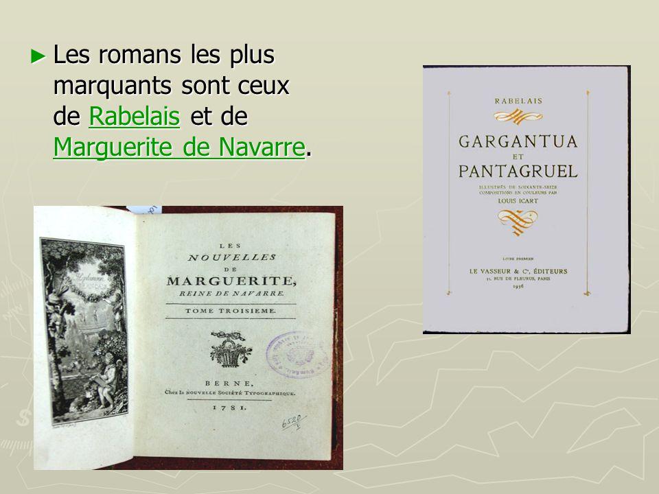 Les romans les plus marquants sont ceux de Rabelais et de Marguerite de Navarre.