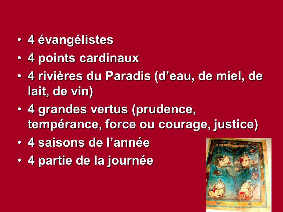 4 évangélistes 4 points cardinaux. 4 rivières du Paradis (d'eau, de miel, de lait, de vin)
