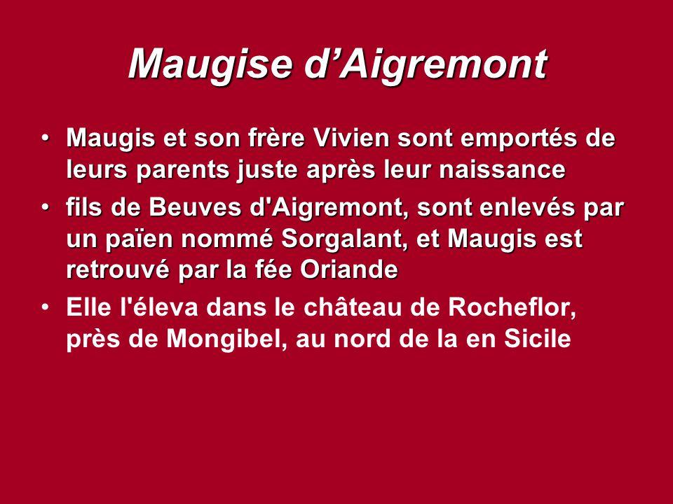 Maugise d'Aigremont Maugis et son frère Vivien sont emportés de leurs parents juste après leur naissance.