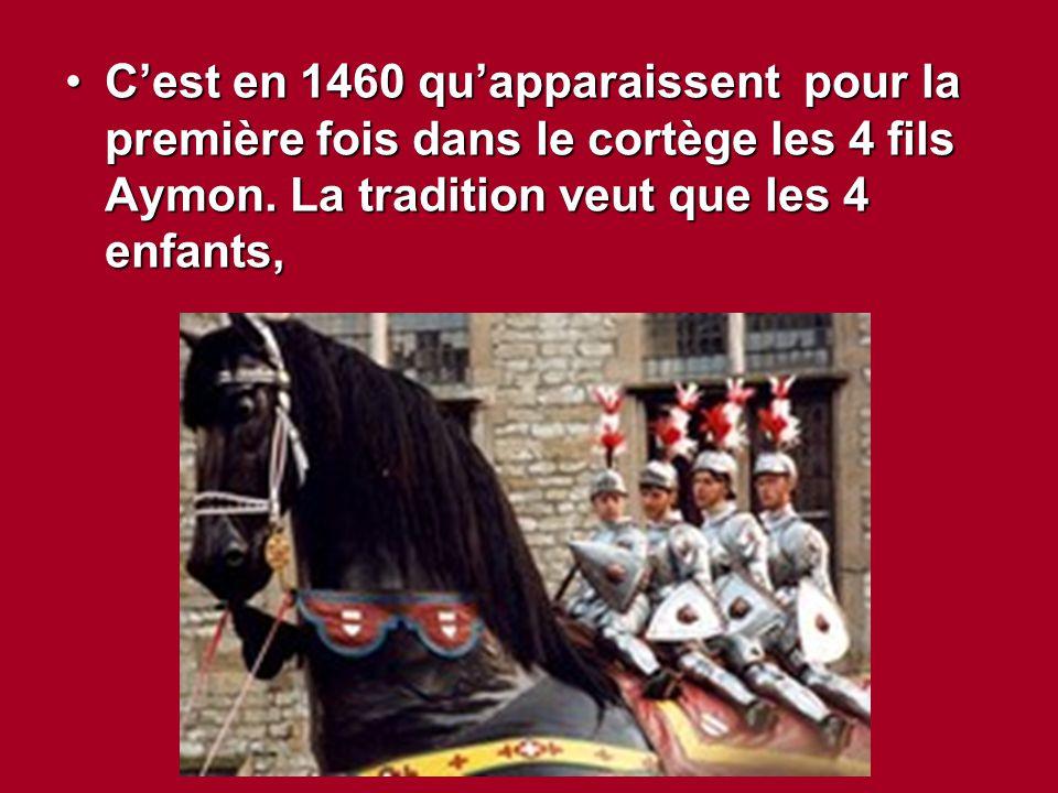 C'est en 1460 qu'apparaissent pour la première fois dans le cortège les 4 fils Aymon.