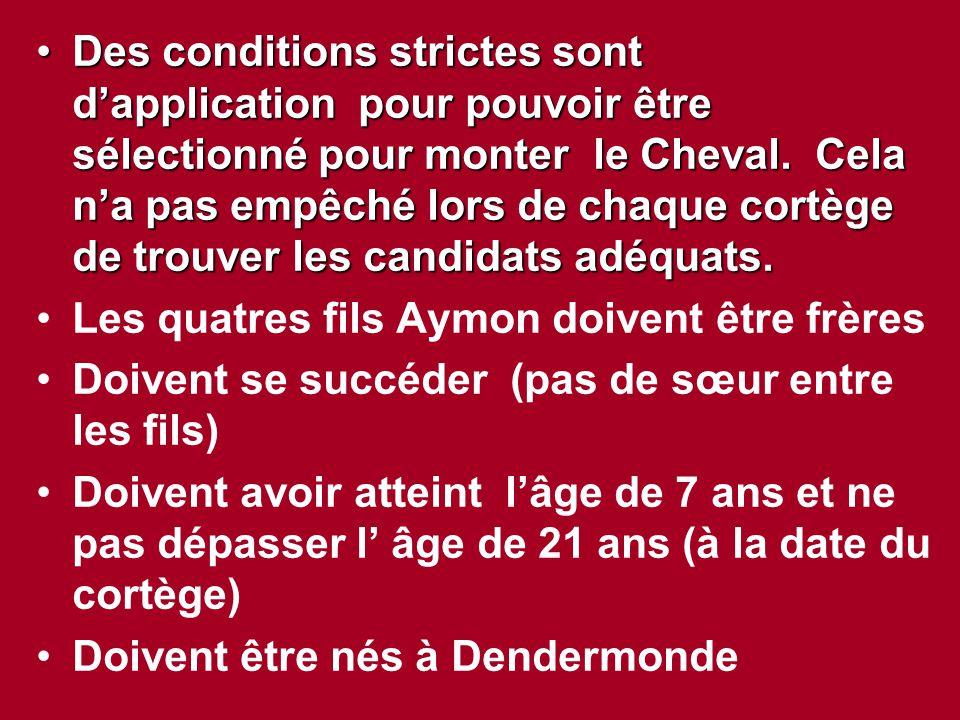 Des conditions strictes sont d'application pour pouvoir être sélectionné pour monter le Cheval. Cela n'a pas empêché lors de chaque cortège de trouver les candidats adéquats.