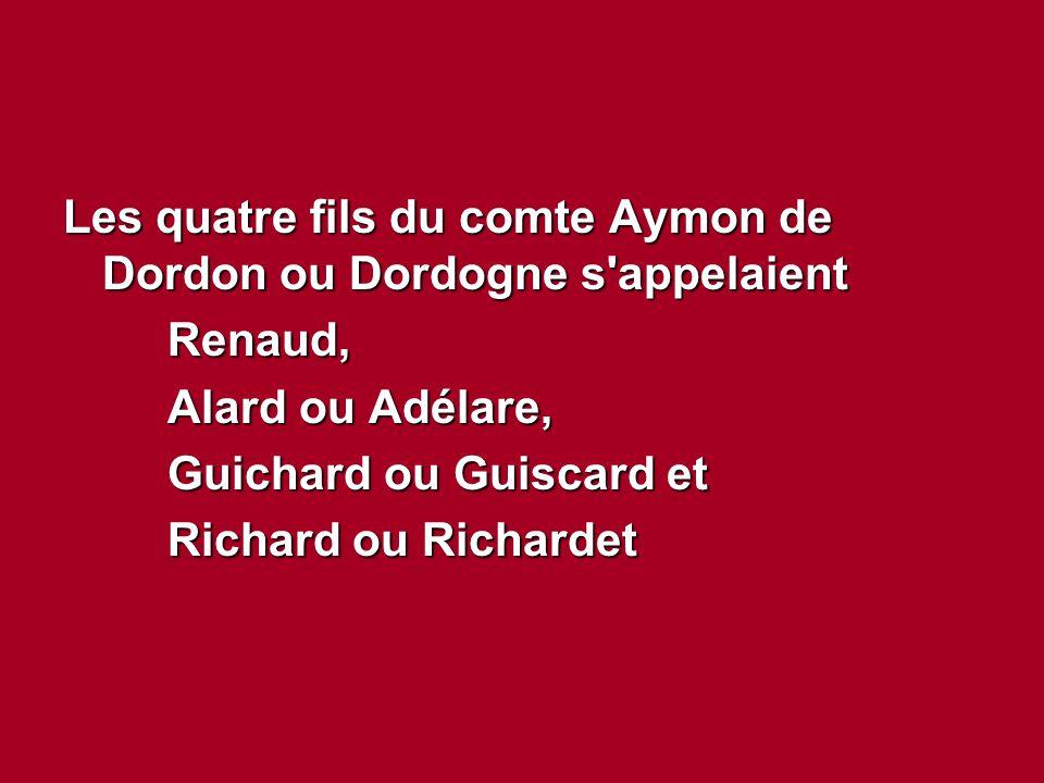 Les quatre fils du comte Aymon de Dordon ou Dordogne s appelaient