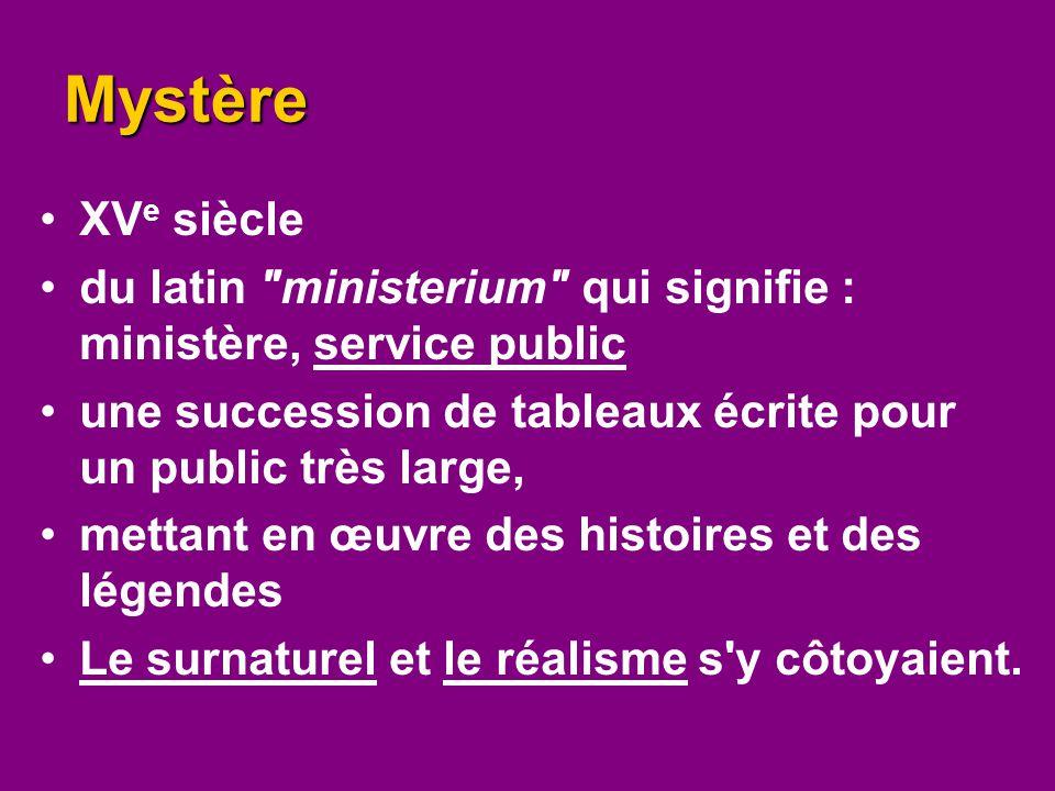 Mystère XVe siècle. du latin ministerium qui signifie : ministère, service public. une succession de tableaux écrite pour un public très large,