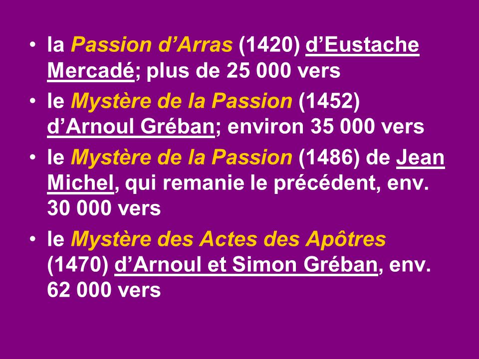 la Passion d'Arras (1420) d'Eustache Mercadé; plus de 25 000 vers