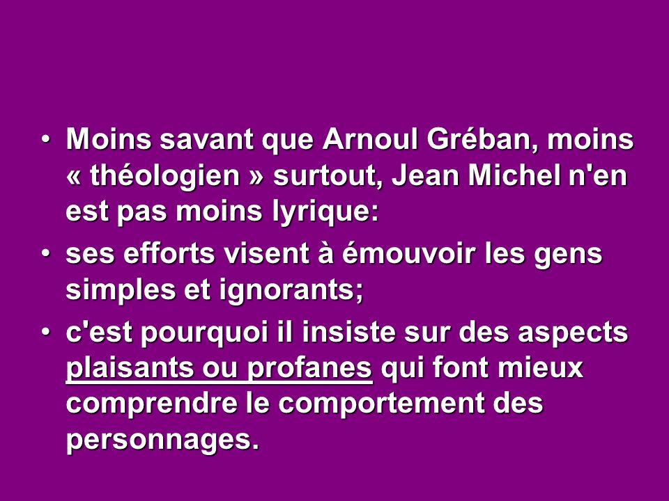 Moins savant que Arnoul Gréban, moins « théologien » surtout, Jean Michel n en est pas moins lyrique: