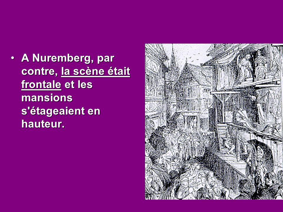 A Nuremberg, par contre, la scène était frontale et les mansions s étageaient en hauteur.