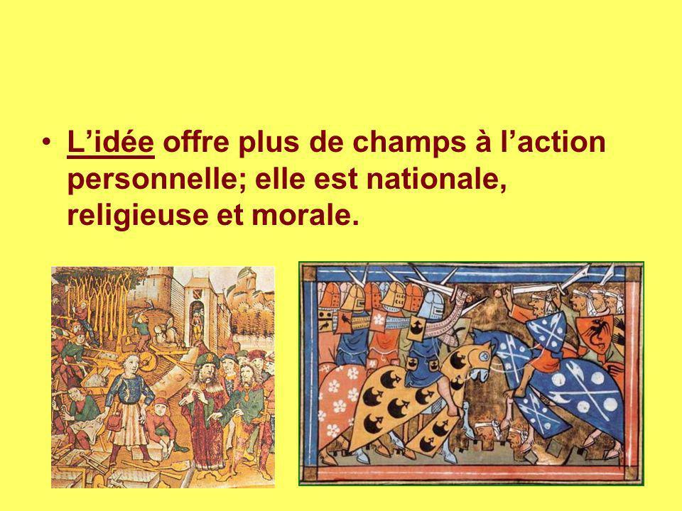 L'idée offre plus de champs à l'action personnelle; elle est nationale, religieuse et morale.