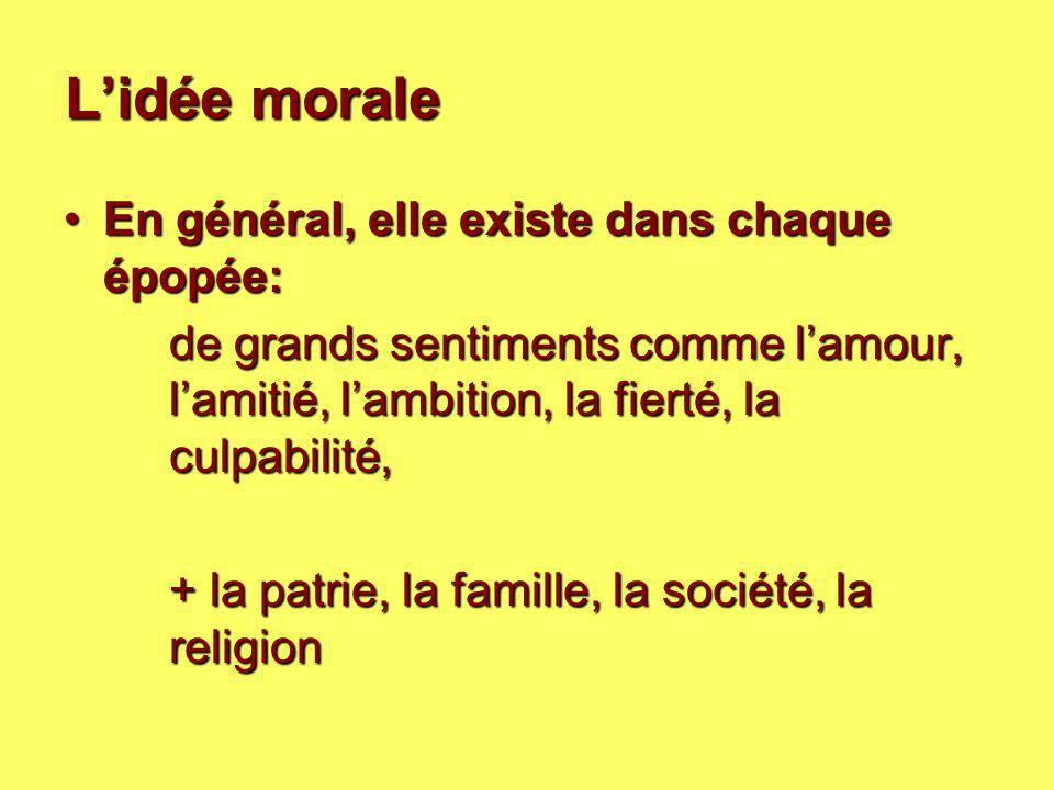 L'idée morale En général, elle existe dans chaque épopée: