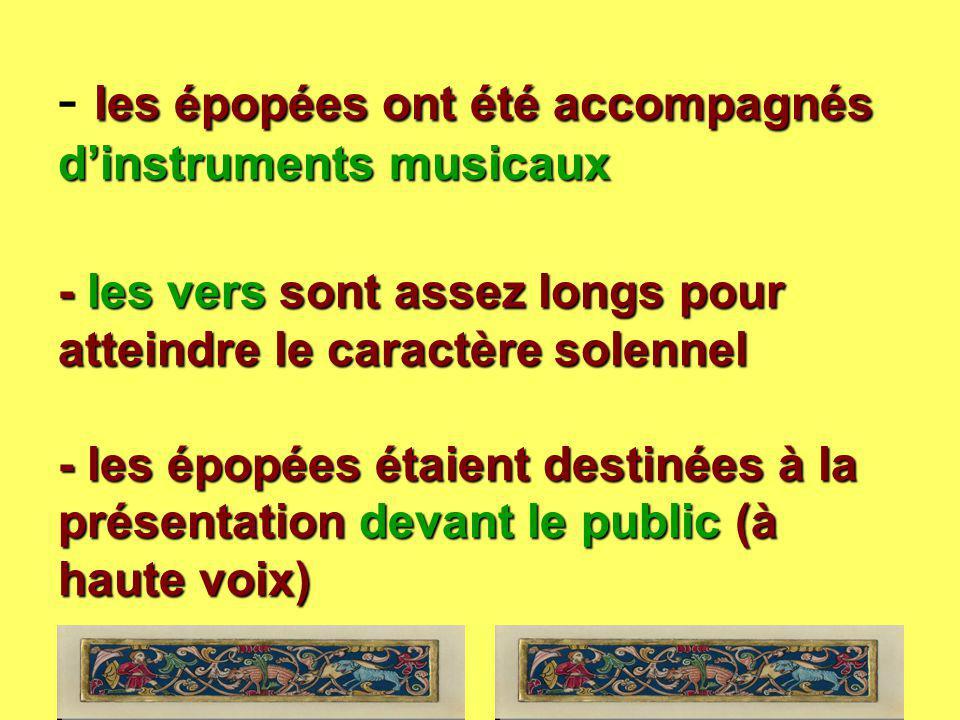 les épopées ont été accompagnés d'instruments musicaux - les vers sont assez longs pour atteindre le caractère solennel - les épopées étaient destinées à la présentation devant le public (à haute voix)