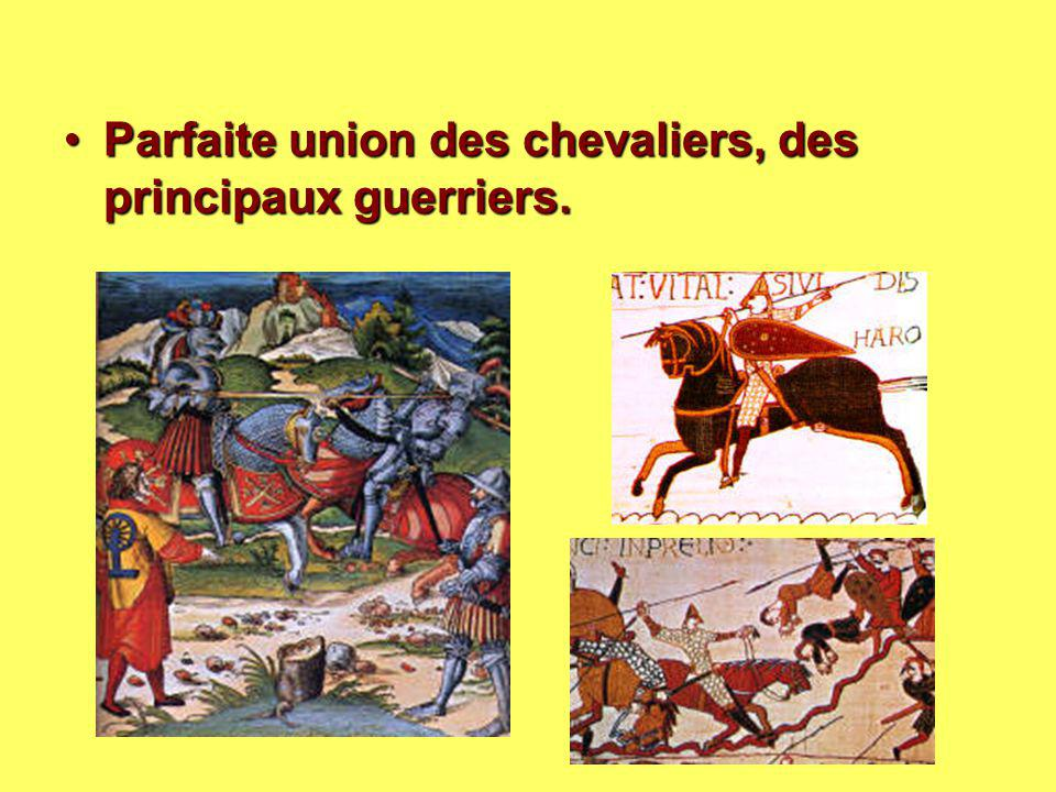 Parfaite union des chevaliers, des principaux guerriers.