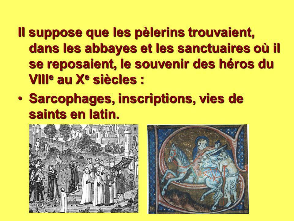 Il suppose que les pèlerins trouvaient, dans les abbayes et les sanctuaires où il se reposaient, le souvenir des héros du VIIIe au Xe siècles :