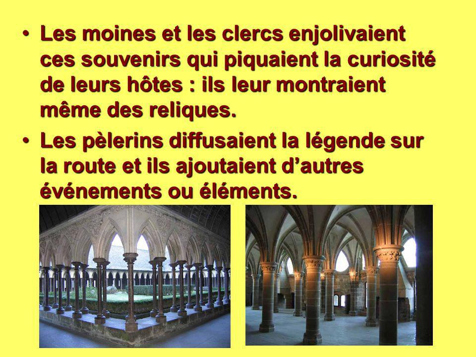 Les moines et les clercs enjolivaient ces souvenirs qui piquaient la curiosité de leurs hôtes : ils leur montraient même des reliques.
