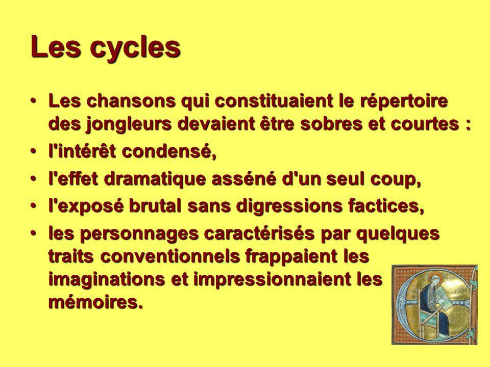 Les cycles Les chansons qui constituaient le répertoire des jongleurs devaient être sobres et courtes :