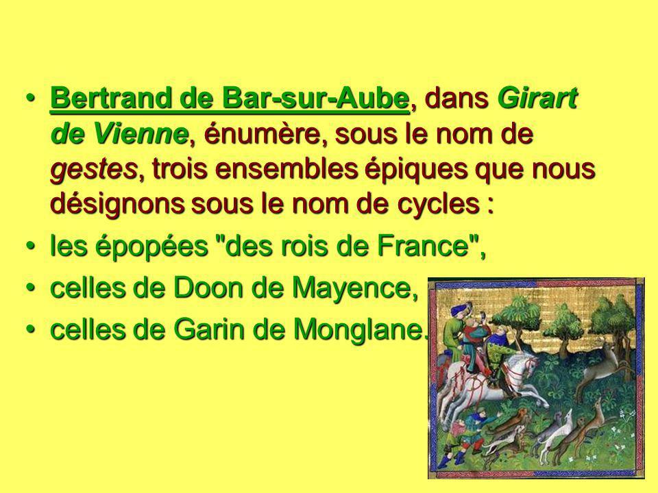 Bertrand de Bar-sur-Aube, dans Girart de Vienne, énumère, sous le nom de gestes, trois ensembles épiques que nous désignons sous le nom de cycles :