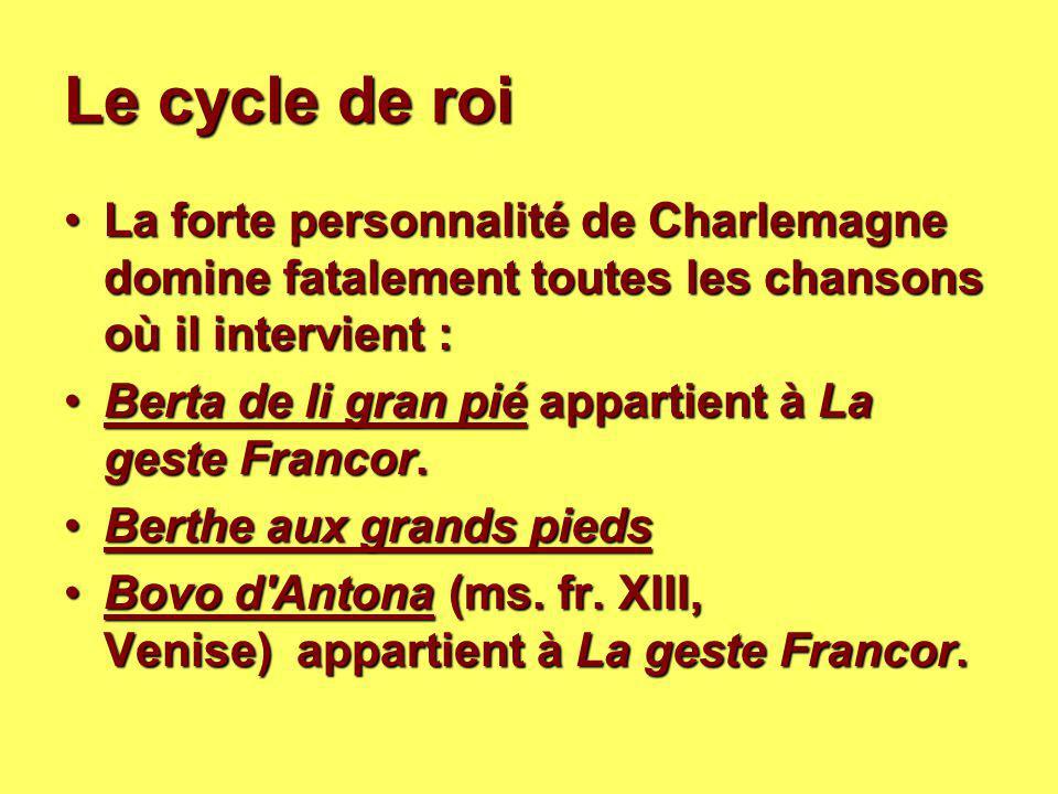 Le cycle de roi La forte personnalité de Charlemagne domine fatalement toutes les chansons où il intervient :