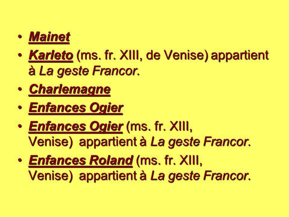 Mainet Karleto (ms. fr. XIII, de Venise) appartient à La geste Francor. Charlemagne. Enfances Ogier.