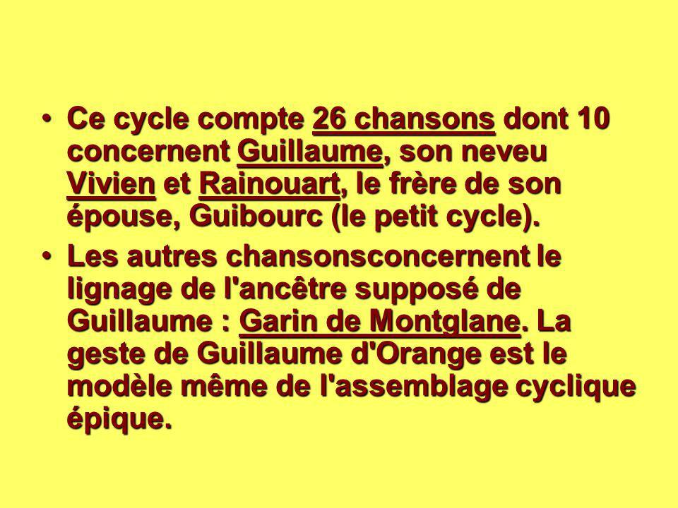 Ce cycle compte 26 chansons dont 10 concernent Guillaume, son neveu Vivien et Rainouart, le frère de son épouse, Guibourc (le petit cycle).
